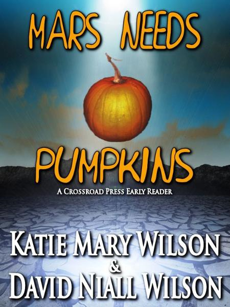 Mars Needs Pumpkins: A Crossroad Press Early Reader By: Katie Mary Wilson