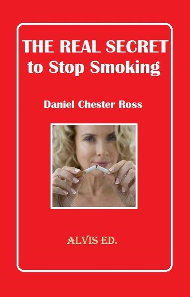 The Real Secret to Stop Smoking By: Daniel Chester Ross