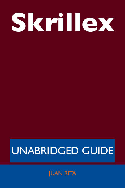 Skrillex - Unabridged Guide By: Juan Rita