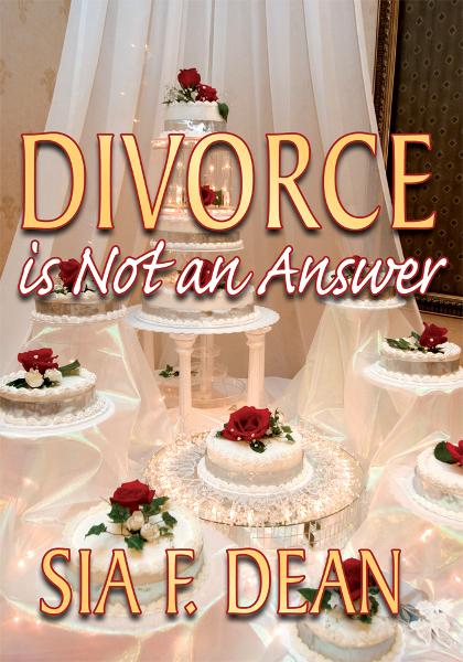 Divorce is Not an Answer By: Sia F. Dean
