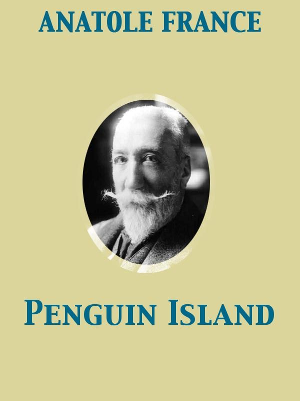 Penguin Island By: Anatole France