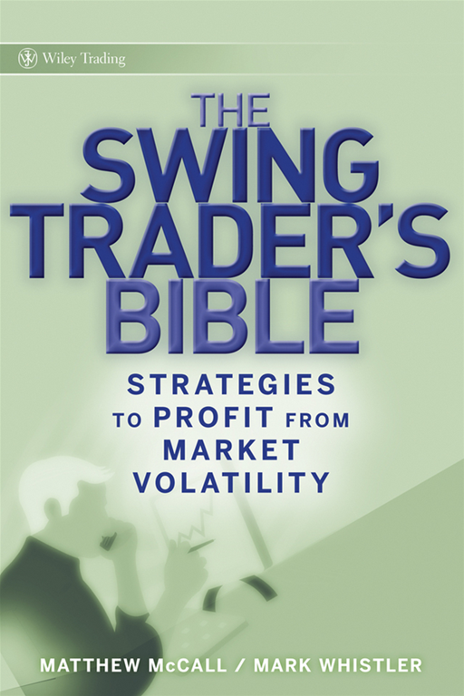 The Swing Traders Bible By: Mark Whistler,Matthew McCall