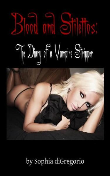 Blood and Stilettos: The Diary of a Vampire Stripper