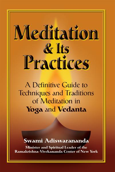 Meditation and Its Practices: A Definitive Guide to Techniques and Traditions of Meditation in Yoga and Vedanta By: Swami Adiswarananda