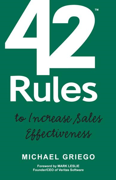42 Rules to Increase Sales Effectiveness By: Michael Griego, Edited by Laura Lowell