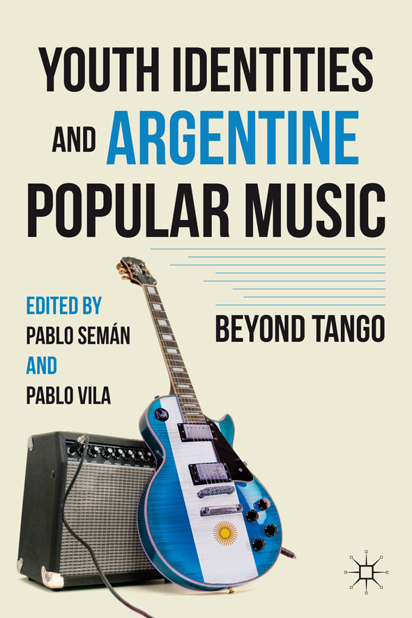 Youth Identities and Argentine Popular Music Beyond Tango