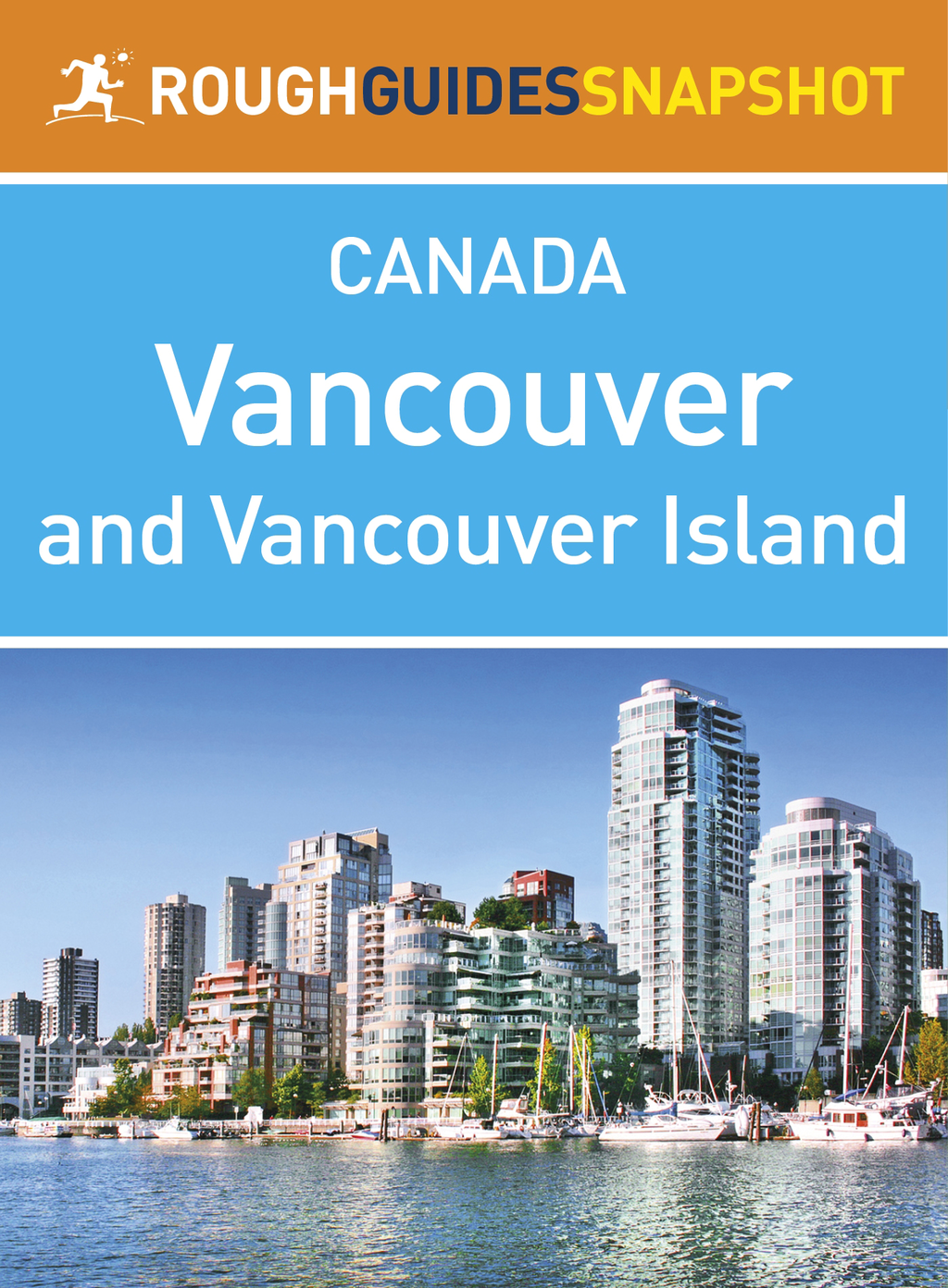 Vancouver and Vancouver Island Rough Guides Snapshot Canada (includes The Sunshine Coast, The Sea to Sky Highway, Whistler, The Cariboo, Victoria, The