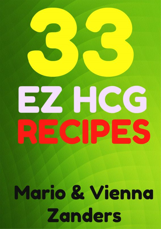 33 E-Z HCG Diet Recipes: A Cookbook to Spice Up Your HCG Diet!