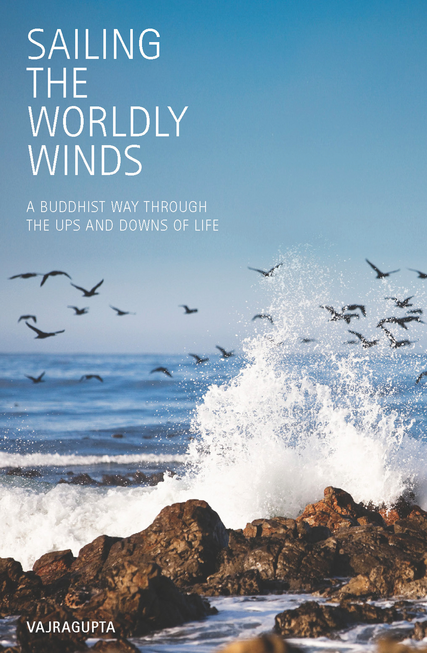 Sailing the Worldly Winds: A Buddhist Way Through the Ups and Downs of Life By: Vajrapgupta