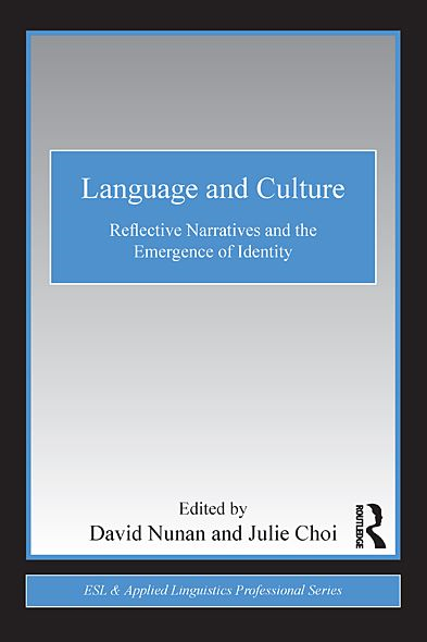 Language and Culture: Reflective Narratives and the Emergence of Identity By: David Nunan,Julie Choi