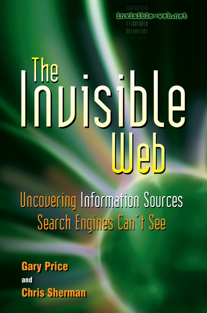 The Invisible Web By: Chris Sherman,Danny Sullivan,Gary Price
