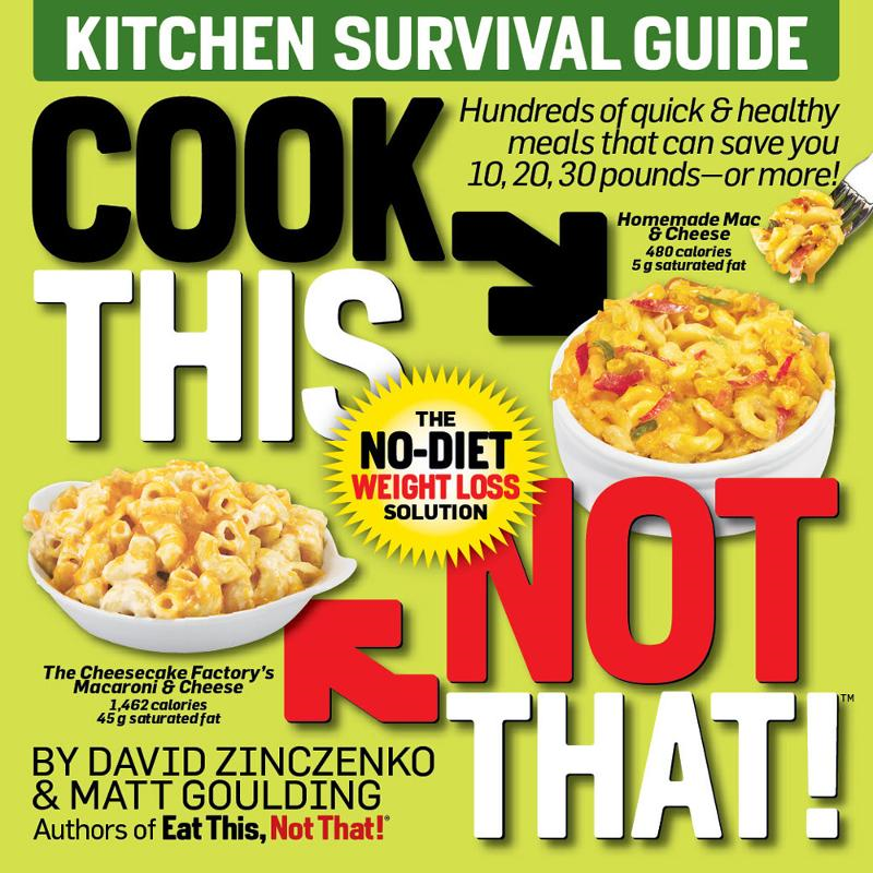 Cook This, Not That! Kitchen Survival Guide By: David Zinczenko,Matt Goulding