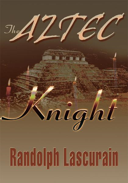 The Aztec Knight By: Randolph Lascurain