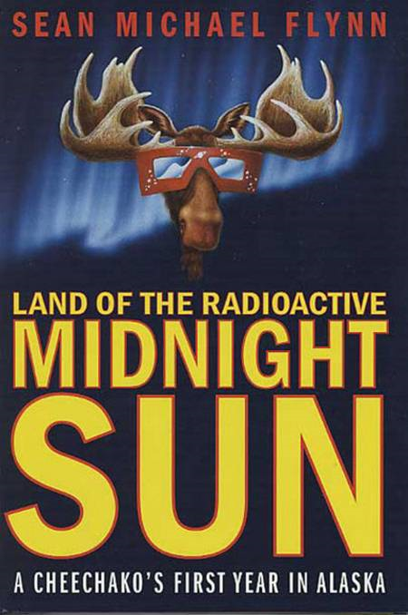 Land of the Radioactive Midnight Sun By: Sean Michael Flynn