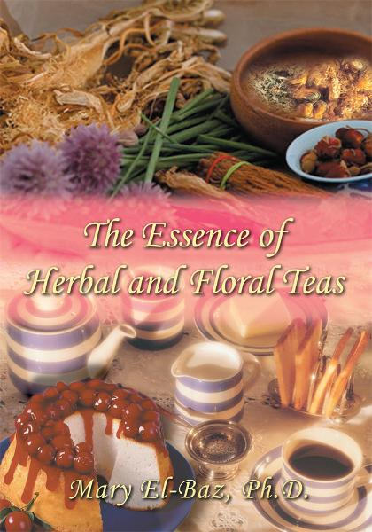 The Essence of Herbal and Floral Teas By: Mary El-Baz