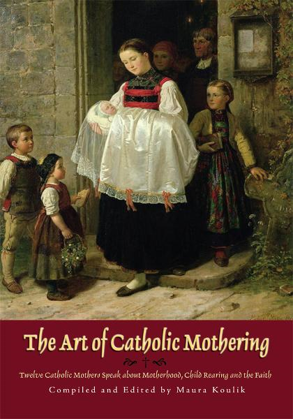 The Art of Catholic Mothering