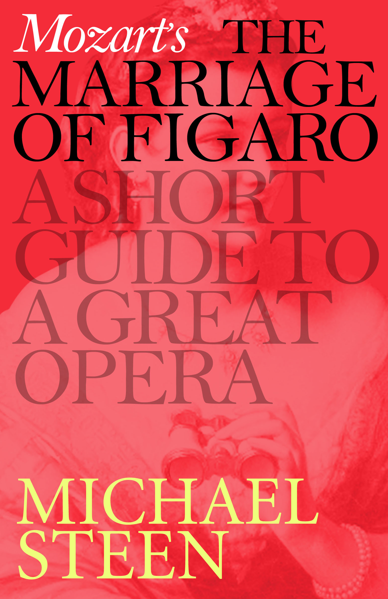 Mozart's Marriage of Figaro: A Short Guide to a Great Opera