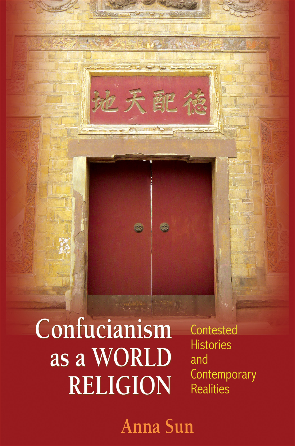 Confucianism as a World Religion Contested Histories and Contemporary Realities