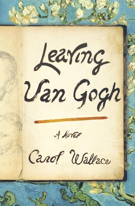 Leaving Van Gogh By: Carol Wallace