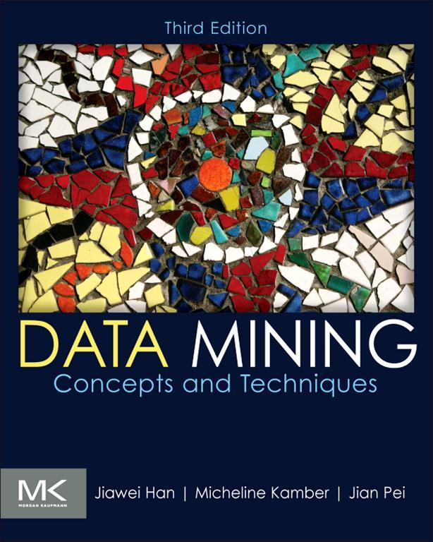 Data Mining: Concepts and Techniques Concepts and Techniques