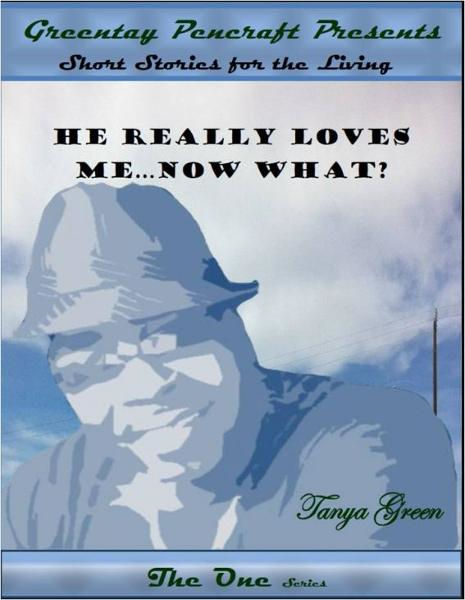 He Really Loves Me...Now What? By: Tanya Green