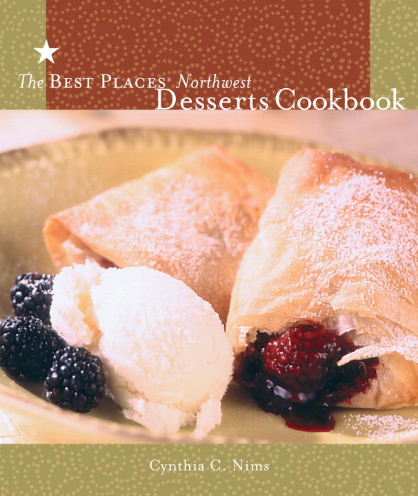 The Best Places Northwest Desserts Cookbook By: