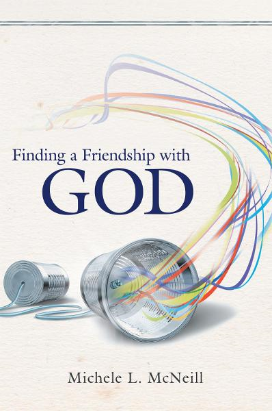 Finding a Friendship with God By: Michele L. McNeill