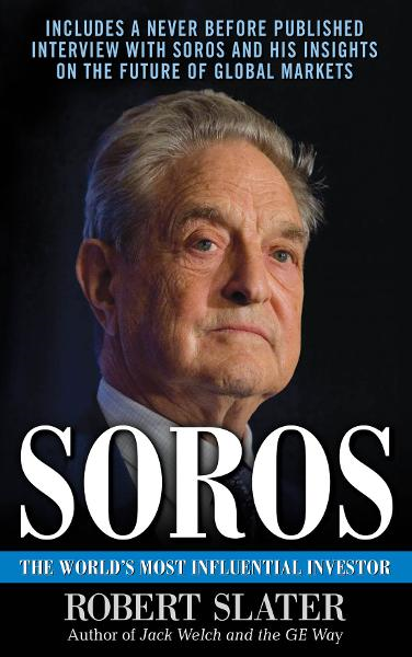 Soros: The Life, Ideas, and Impact of the World's Most Influential Investor By: Robert Slater