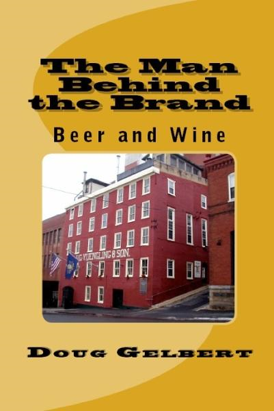 The Man Behind The Brand: Beer and Wine By: Doug Gelbert