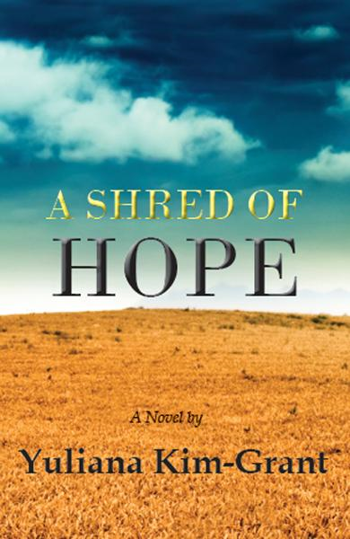 A Shred of Hope By: Yuliana Kim-Grant