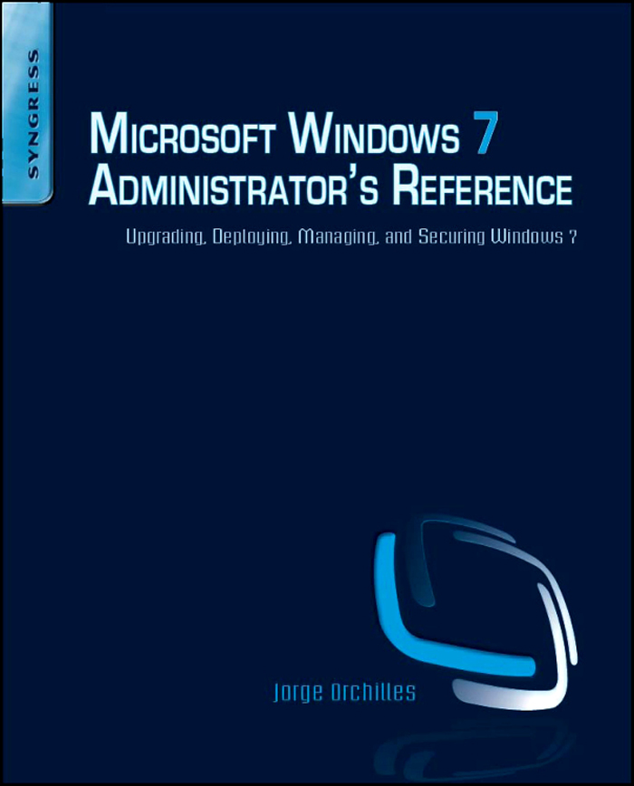 Microsoft Windows 7 Administrator's Reference By: Jorge Orchilles