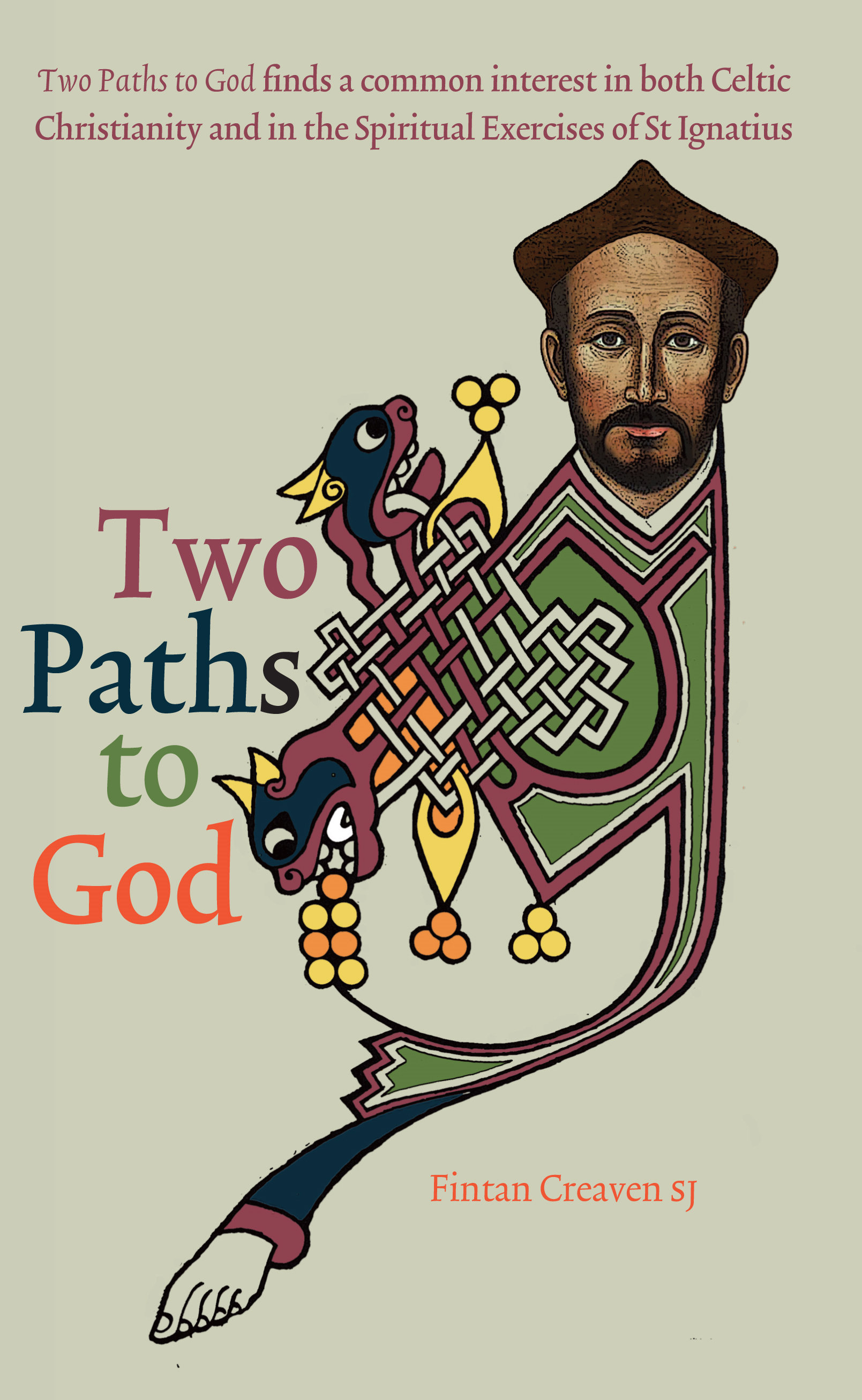 Two Paths to God: Two Paths to God finds a common interest in both Celtic Christianity and in the Spiritual Exercises of St Ignatius