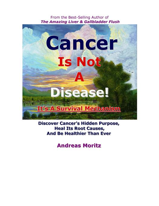 Cancer Is Not A Disease - It's A Survival Mechanism By: Moritz, Andreas