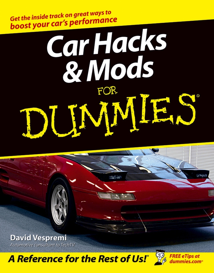 Car Hacks and Mods For Dummies By: David Vespremi