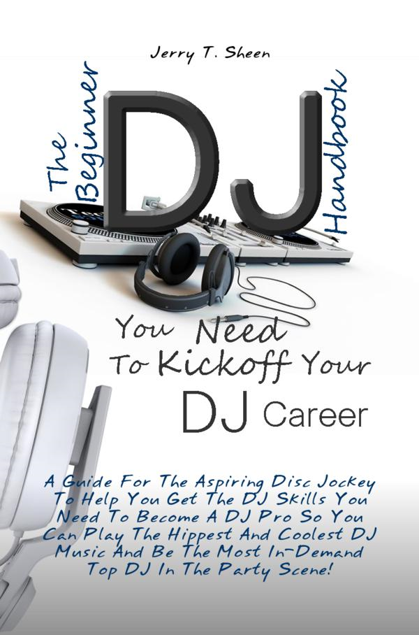 The Beginner DJ Handbook You Need To Kickoff Your DJ Career