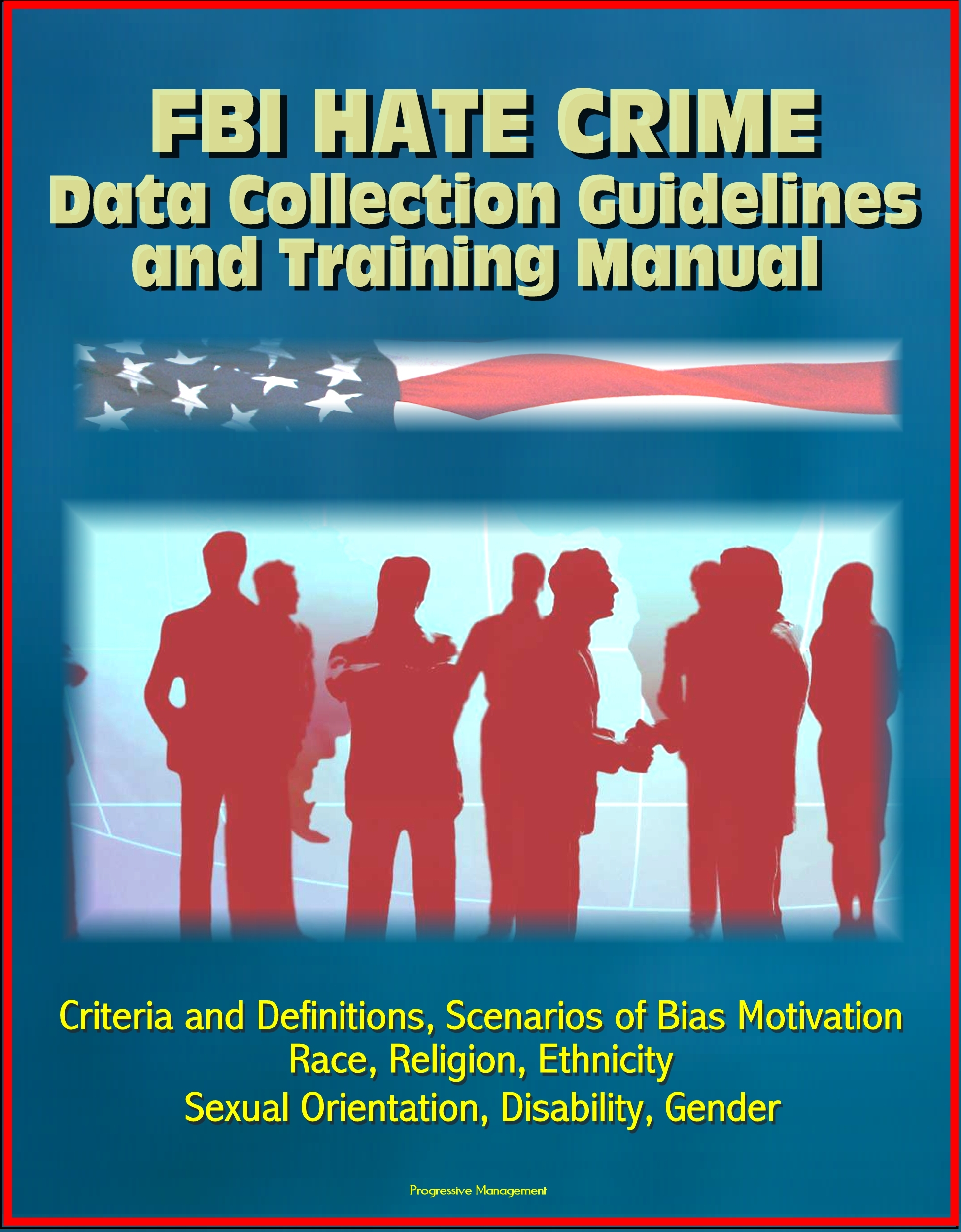 FBI Hate Crime Data Collection Guidelines and Training Manual: Criteria and Definitions, Scenarios of Bias Motivation, Race, Religion, Ethnicity, Sexual Orientation, Disability, Gender