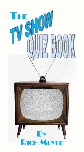 The TV Quiz Book By: Rich Meyer