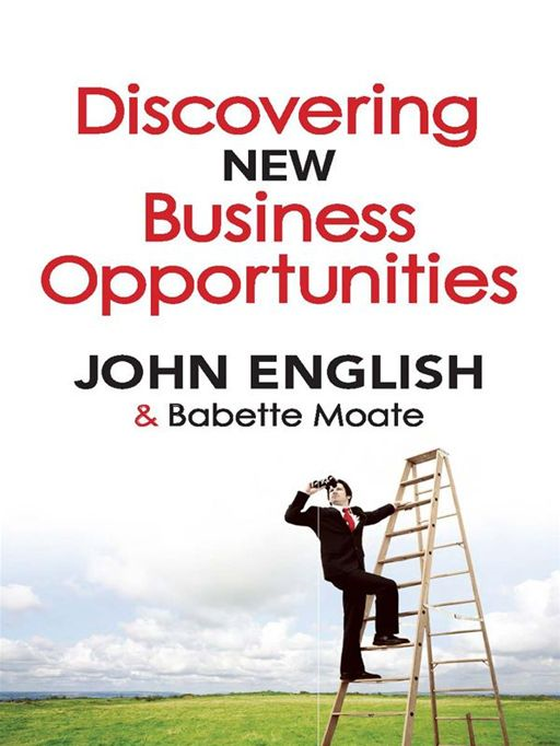 Discovering New Business Opportunities By: John W. English and Babette Moate