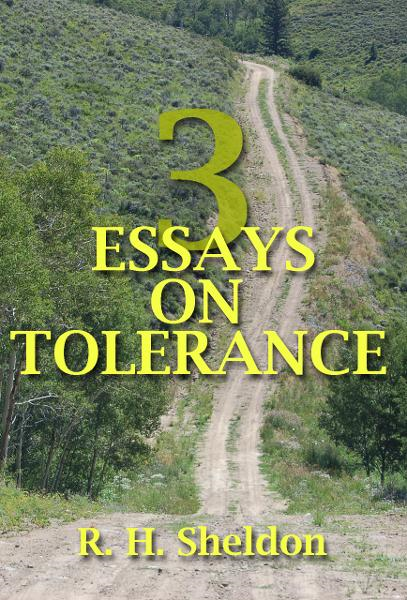 Three Essays on Tolerance By: R. H. Sheldon