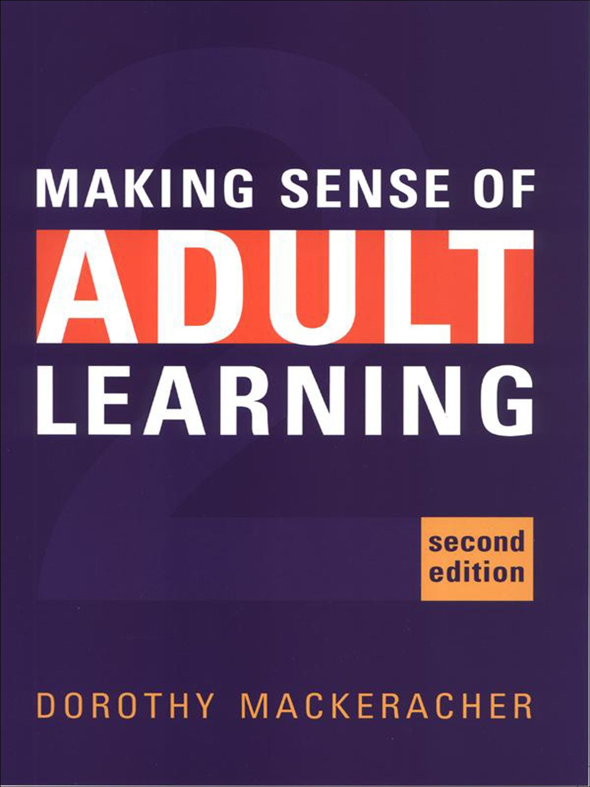 Making Sense of Adult Learning By: Dorothy MacKeracher