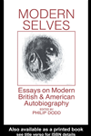 Modern Selves: Essays On Modern British And American Autobiography: