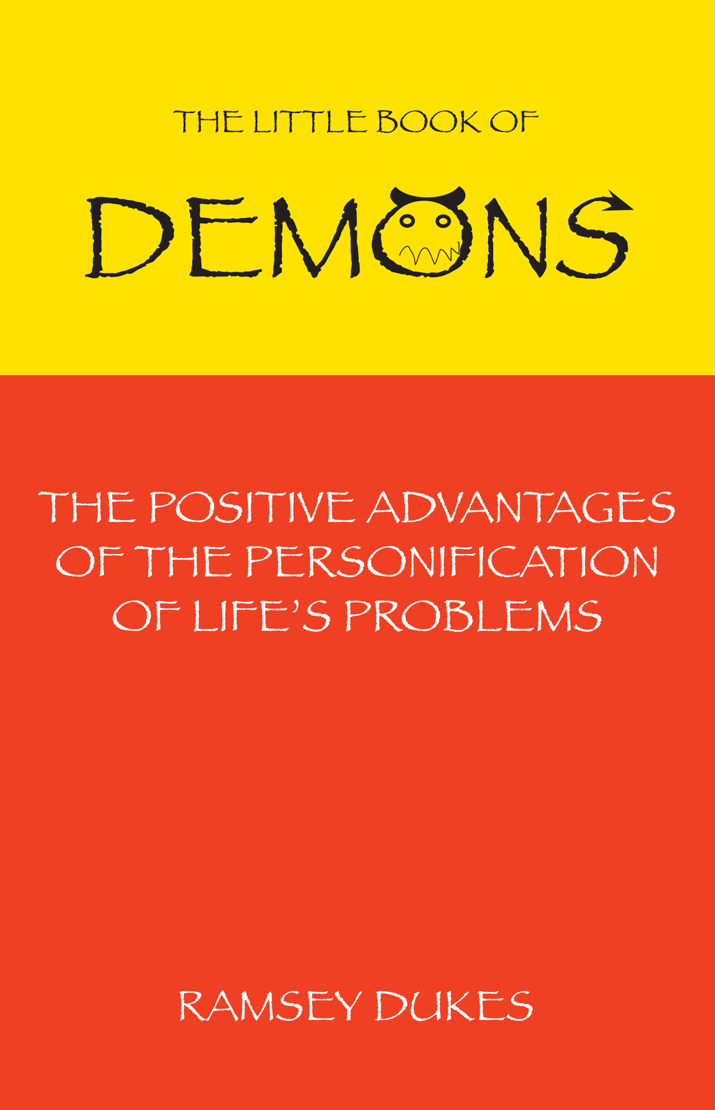 The Little Book of Demons: The Positive Advantages of the Personification of Life's Problems