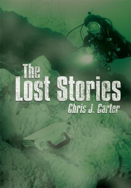 The Lost Stories By: Chris J. Carter