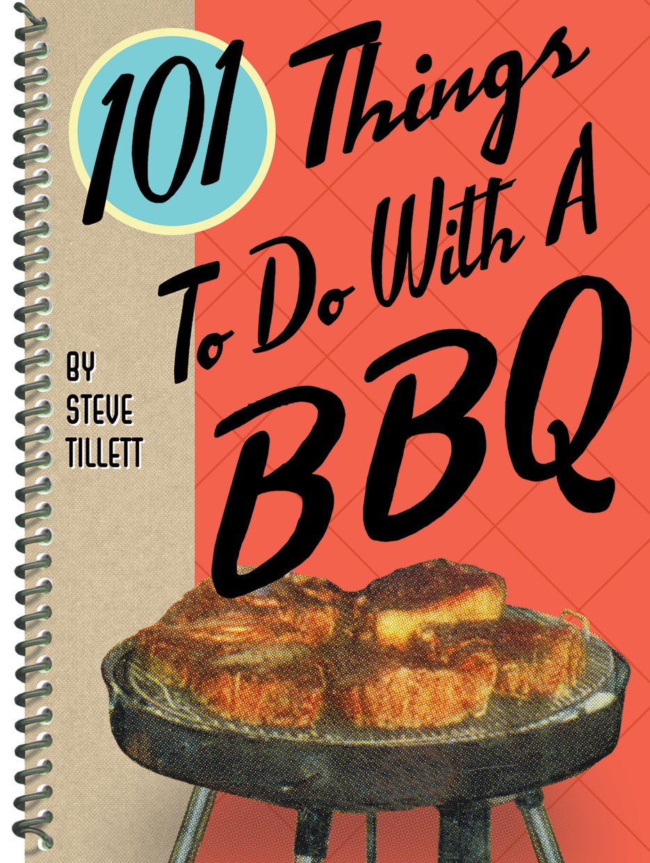101 Things To Do with a BBQ By: Steve Tillett