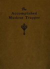 The Accomplished Muskrat Trapper (illustrated)