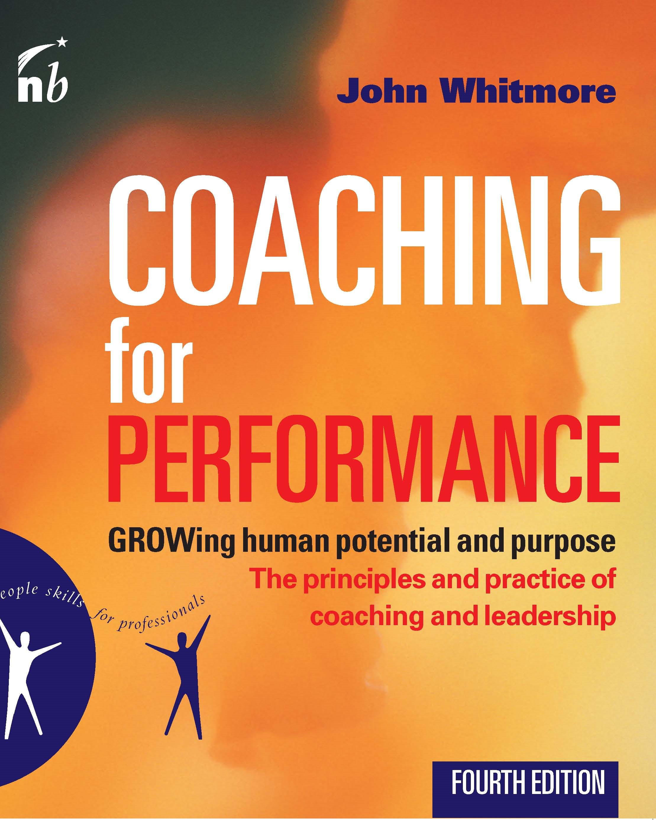Coaching for Performance: GROWing Human Potential and Purpose: The Principles and Practice of Coaching and Leadership: GROWing Human Potential and Purpose: The Principles and Practice of Coaching and Leadership