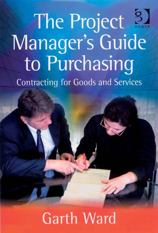 The Project Manager's Guide to Purchasing By: Garth Ward