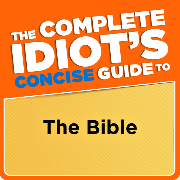 The Complete Idiot's Concise Guide to the Bible, 3E By: Stan Campbell
