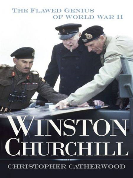 Winston Churchill: The Flawed Genius of WWII By: Christopher Catherwood