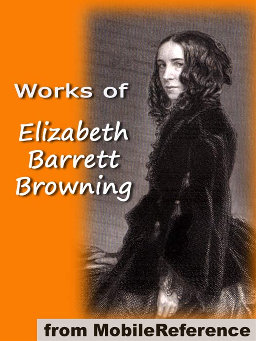 Works Of Elizabeth Barrett Browning: Includes 'He Giveth His Beloved Sleep' (Illustrated), Aurora Leigh, Sonnets From The Portuguese, How Do I Love Thee And More (Mobi Collected Works)